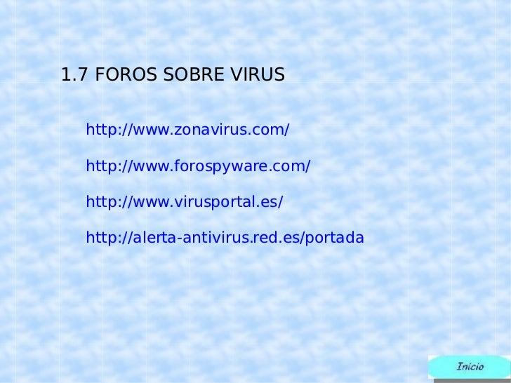 1.7  FOROS SOBRE VIRUS http://www.zonavirus.com/ http://www.forospyware.com/ http://www.virusportal.es/ http://alerta-anti...