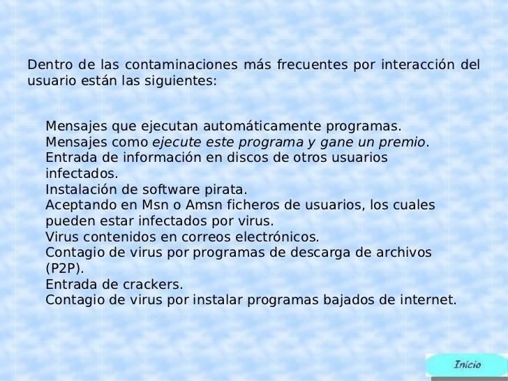 Dentro de las contaminaciones más frecuentes por interacción del usuario están las siguientes: Mensajes que ejecutan autom...