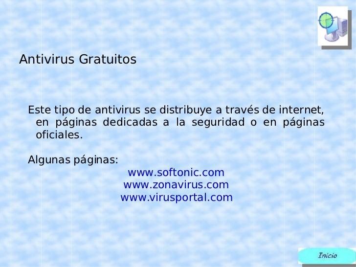 Antivirus Gratuitos <ul><ul><li>Este tipo de antivirus se distribuye a través de internet, en páginas dedicadas a la segur...