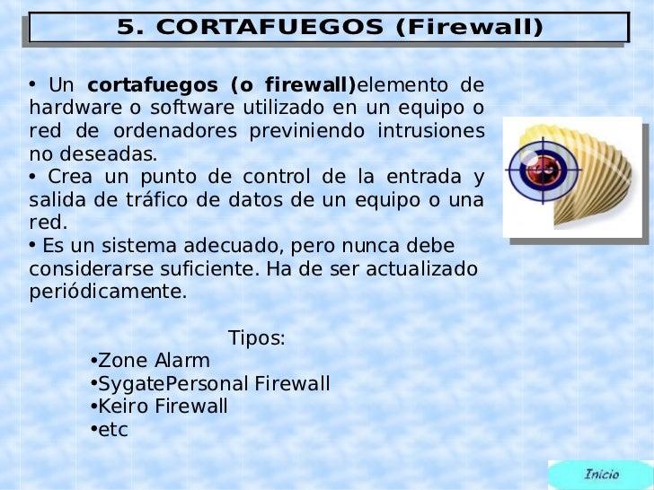 <ul><li>Un  cortafuegos (o firewall) elemento de hardware o software utilizado en un equipo o red de ordenadores previnien...