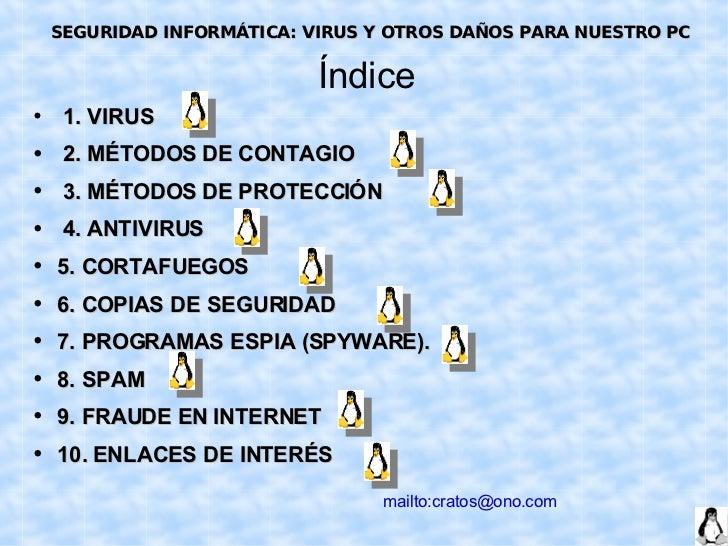 Índice <ul><li>1. VIRUS </li></ul><ul><li>2. MÉTODOS DE CONTAGIO </li></ul><ul><li>3. MÉTODOS DE PROTECCIÓN </li></ul><ul>...