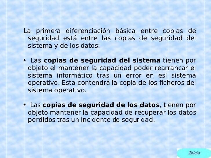 <ul><ul><li>La primera diferenciación básica entre copias de seguridad está entre las copias de seguridad del sistema y de...