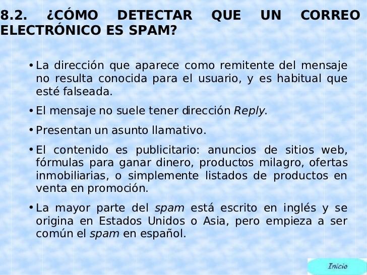 8.2. ¿CÓMO DETECTAR QUE UN CORREO ELECTRÓNICO ES SPAM? <ul><li>La dirección que aparece como remitente del mensaje no resu...