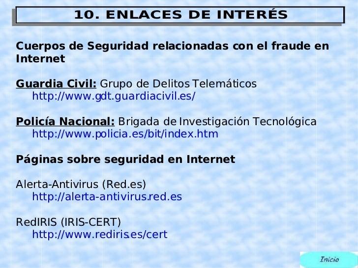 Cuerpos de Seguridad relacionadas con el fraude en Internet Guardia Civil:  Grupo de Delitos Telemáticos http://www.gdt.gu...