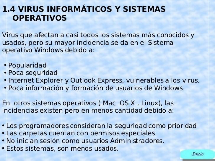 <ul><li>1. 4 VIRUS INFORMÁTICOS Y SISTEMAS  OPERATIVOS </li></ul><ul><li>Virus que afectan a casi todos los sistemas más c...