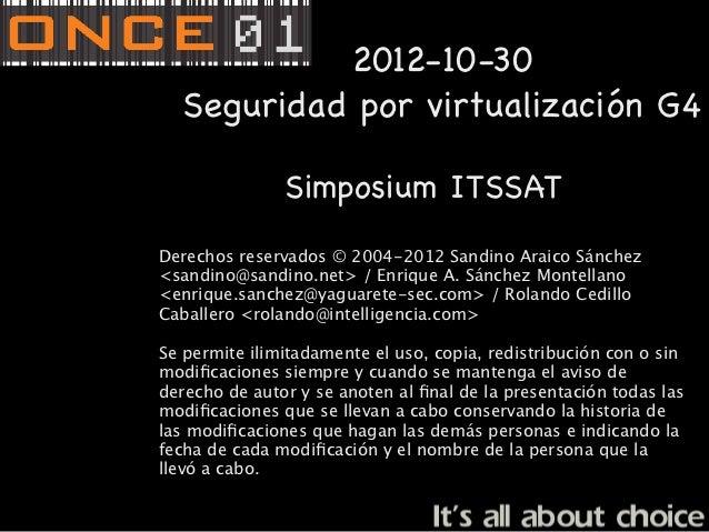 2012-10-30  Seguridad por virtualización G4               Simposium ITSSATDerechos reservados © 2004-2012 Sandino Araico S...