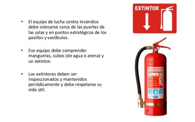 • El equipo de lucha contra incendios debe colocarse cerca de las puertas de las salas y en puntos estratégicos de los pas...