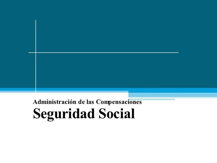 Administración de las Compensaciones Seguridad Social