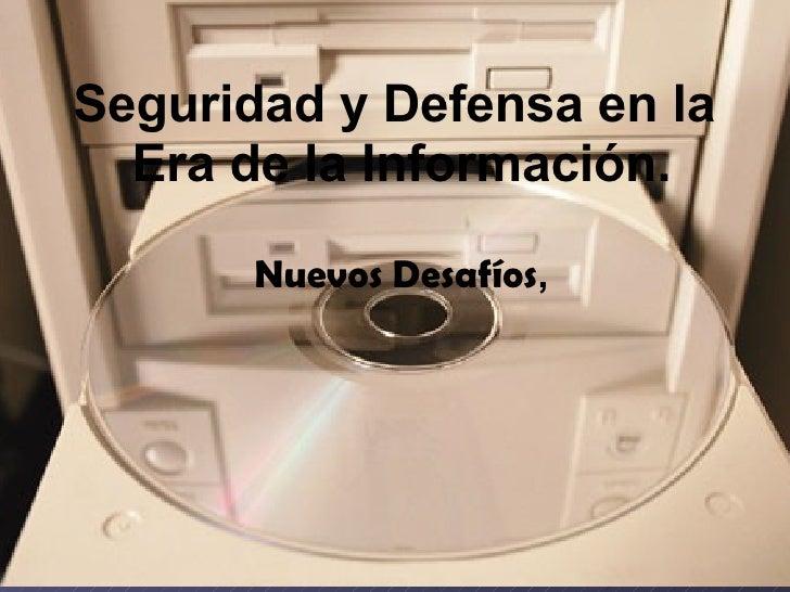 Seguridad y Defensa en la  Era de la Información. Nuevos Desafíos ,