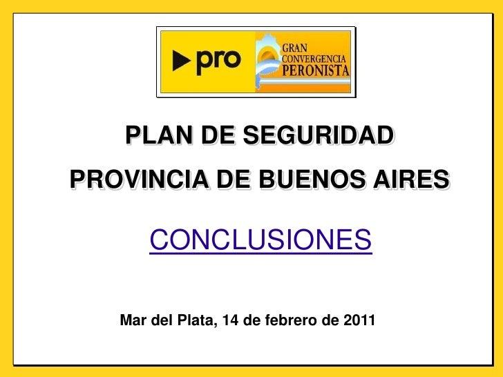PLAN DE SEGURIDAD<br />PROVINCIA DE BUENOS AIRES<br />CONCLUSIONES<br />Mar del Plata, 14 de febrero de 2011<br />