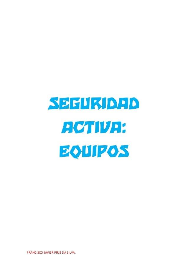 SEGURIDAD ACTIVA: EQUIPOS  FRANCISCO JAVIER PIRIS DA SILVA.