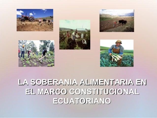 LA SOBERANIA ALIMENTARIA EN EL MARCO CONSTITUCIONAL ECUATORIANO :