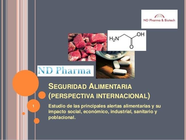 SEGURIDAD ALIMENTARIA (PERSPECTIVA INTERNACIONAL) Estudio de las principales alertas alimentarias y su impacto social, eco...