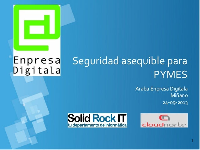 1 Seguridad asequible para PYMES Araba Enpresa Digitala Miñano 24-09-2013