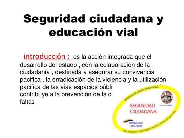 Seguridad ciudadana y educación vial introducción : es la acción integrada que el desarrollo del estado , con la colaborac...