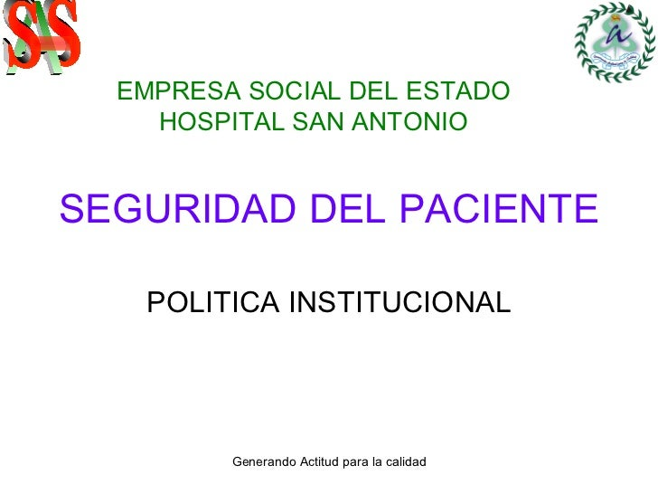 SEGURIDAD DEL PACIENTE POLITICA INSTITUCIONAL EMPRESA SOCIAL DEL ESTADO HOSPITAL SAN ANTONIO S A S