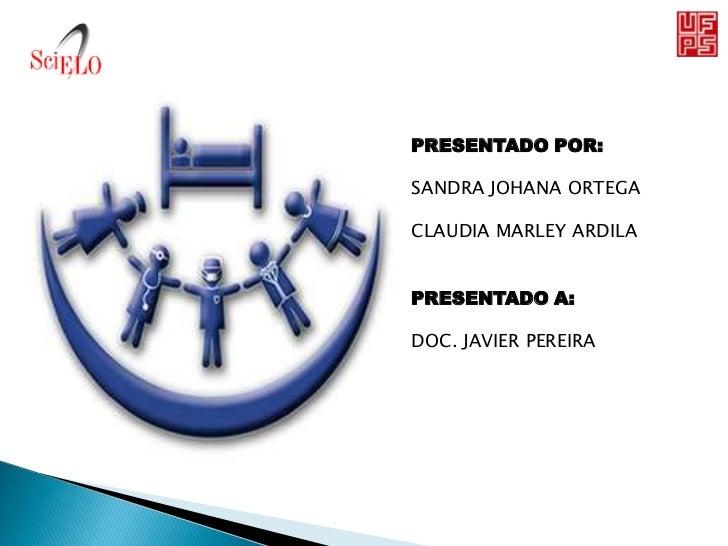 PRESENTADO POR:SANDRA JOHANA ORTEGACLAUDIA MARLEY ARDILAPRESENTADO A:DOC. JAVIER PEREIRA