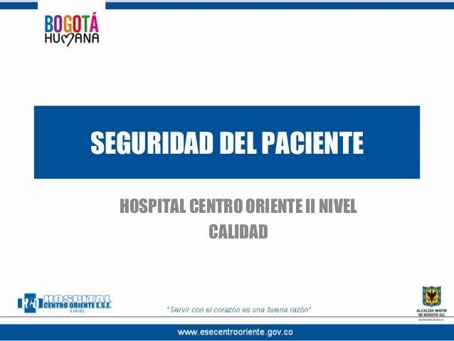 SEGURIDAD DEL PACIENTE HOSPITAL CENTRO ORIENTE II NIVEL CALIDAD