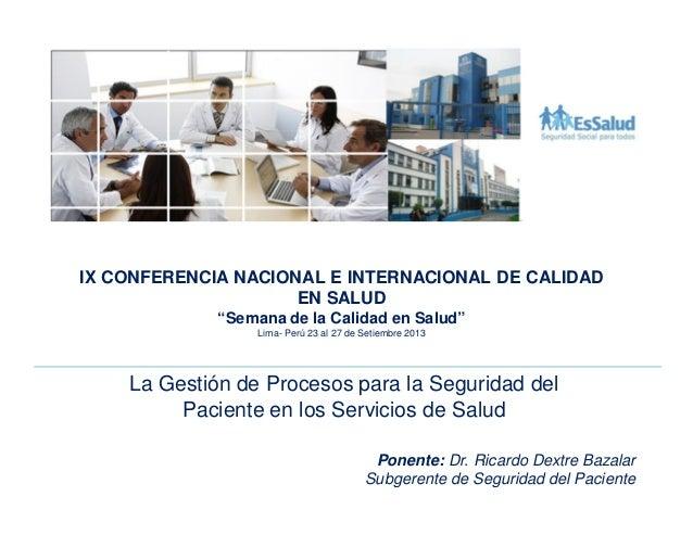 Ponente: Dr. Ricardo Dextre Bazalar Subgerente de Seguridad del Paciente La Gestión de Procesos para la Seguridad del Paci...