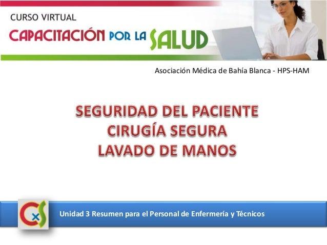 Asociación Médica de Bahía Blanca - HPS-HAM Unidad 3 Resumen para el Personal de Enfermería y Técnicos
