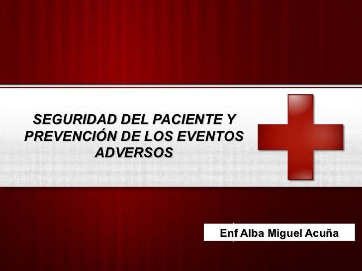 SEGURIDAD DEL PACIENTE YPREVENCIÓN DE LOS EVENTOS        ADVERSOS                    YourEnf Alba                        L...