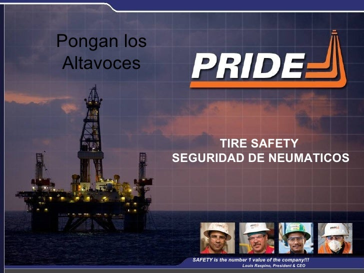TIRE SAFETY  SEGURIDAD DE NEUMATICOS SAFETY is the number 1 value of the company!!!  Louis Raspino, President & CEO   Pong...