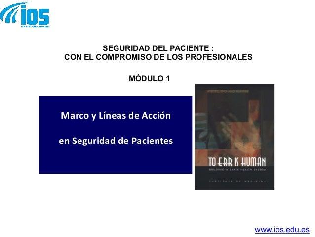 Marco  y  Líneas  de  Acción     en  Seguridad  de  Pacientes      MÓDULO 1 SEGURIDAD DEL PACIENTE :...