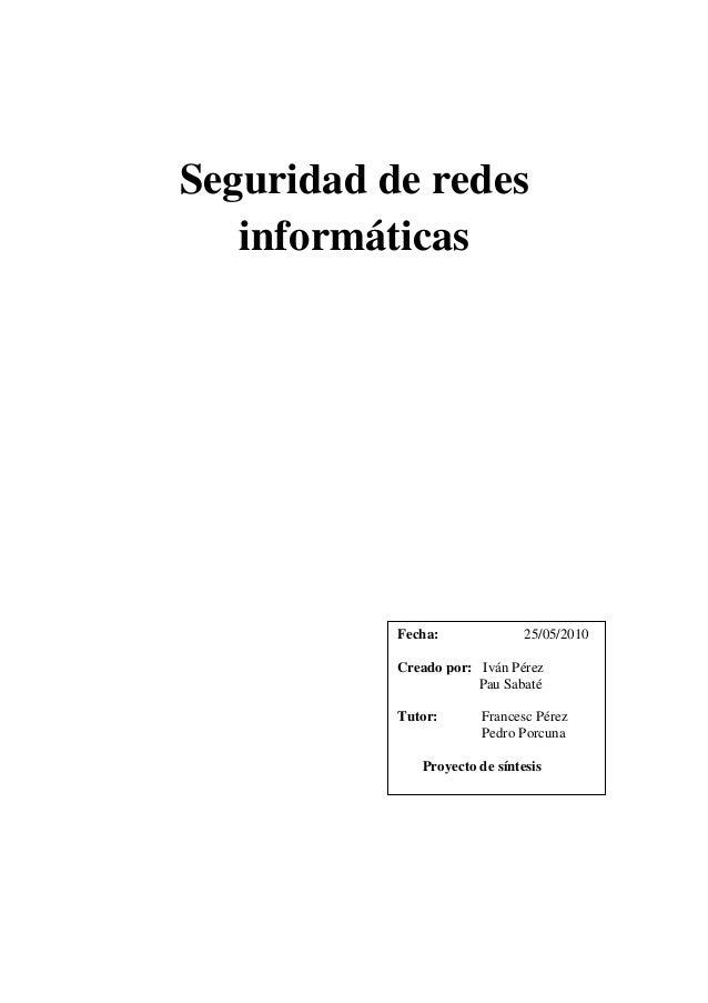 Seguridad de redes   informáticas           Fecha:              25/05/2010           Creado por: Iván Pérez               ...