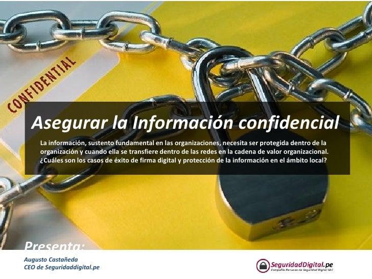 Asegurar la Información confidencial      La información, sustento fundamental en las organizaciones, necesita ser protegi...