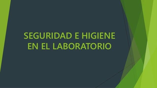 SEGURIDAD E HIGIENE EN EL LABORATORIO