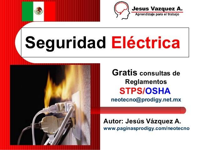 Seguridad Eléctrica            Gratis consultas de                Reglamentos              STPS/OSHA           neotecno@pr...