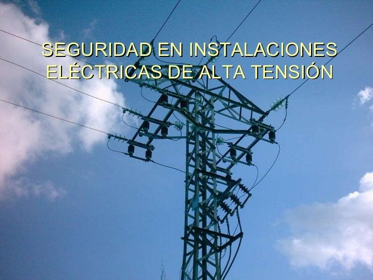 SEGURIDAD EN INSTALACIONES ELÉCTRICAS DE ALTA TENSIÓN
