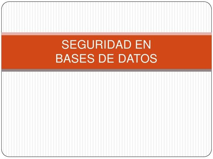 SEGURIDAD ENBASES DE DATOS