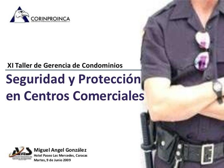 XI Taller de Gerencia de Condominios  Seguridad y Protección en Centros Comerciales           Miguel Angel González       ...
