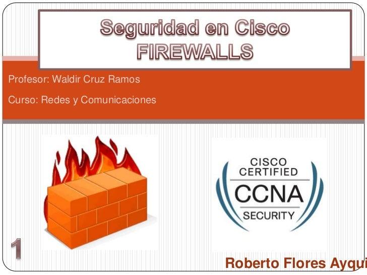 Profesor: Waldir Cruz RamosCurso: Redes y Comunicaciones                                Roberto Flores Ayqui