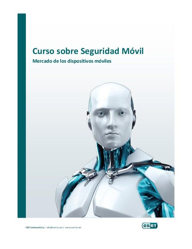 Curso sobre Seguridad Móvil Mercado de los dispositivos móviles ESET Latinoamérica | info@eset-la.com | www.eset-la.com