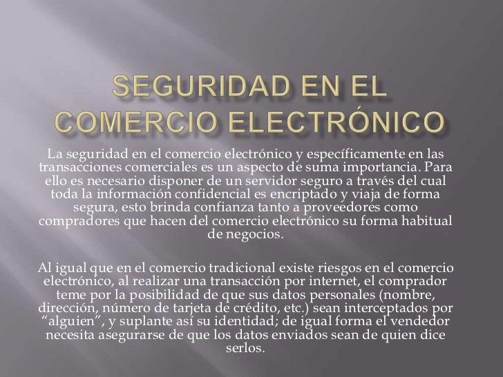 La seguridad en el comercio electrónico y específicamente en lastransacciones comerciales es un aspecto de suma importanci...
