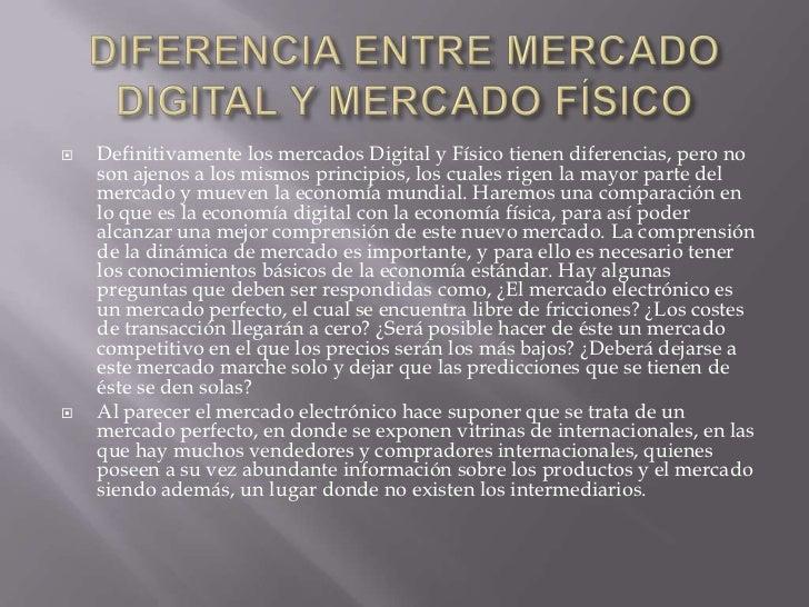    Definitivamente los mercados Digital y Físico tienen diferencias, pero no    son ajenos a los mismos principios, los c...