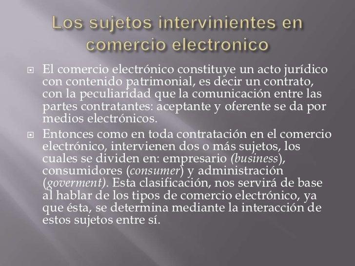    El comercio electrónico constituye un acto jurídico    con contenido patrimonial, es decir un contrato,    con la pecu...