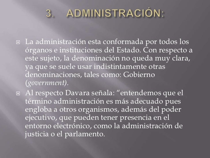    La administración esta conformada por todos los    órganos e instituciones del Estado. Con respecto a    este sujeto, ...