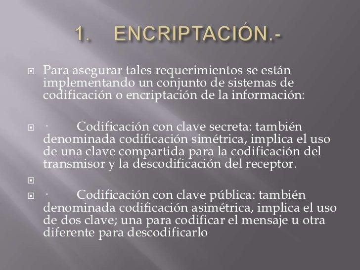    Para asegurar tales requerimientos se están    implementando un conjunto de sistemas de    codificación o encriptación...