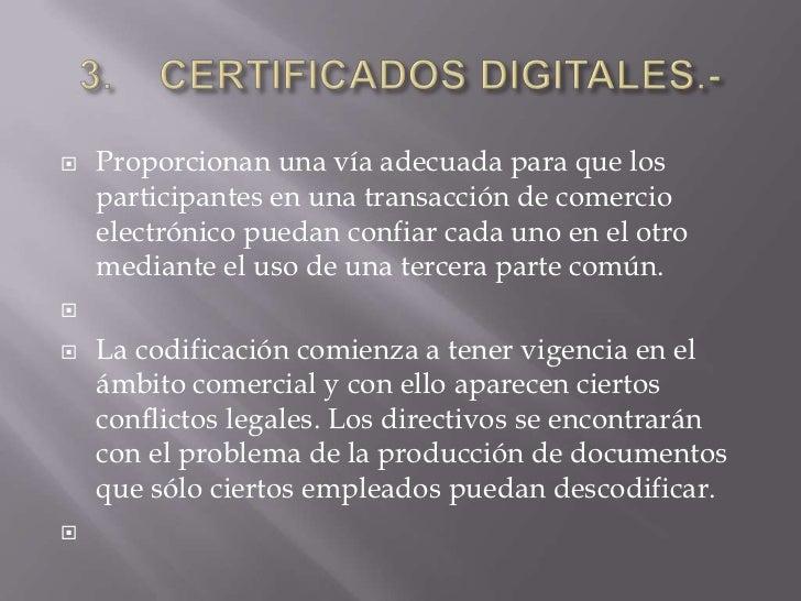    Proporcionan una vía adecuada para que los    participantes en una transacción de comercio    electrónico puedan confi...