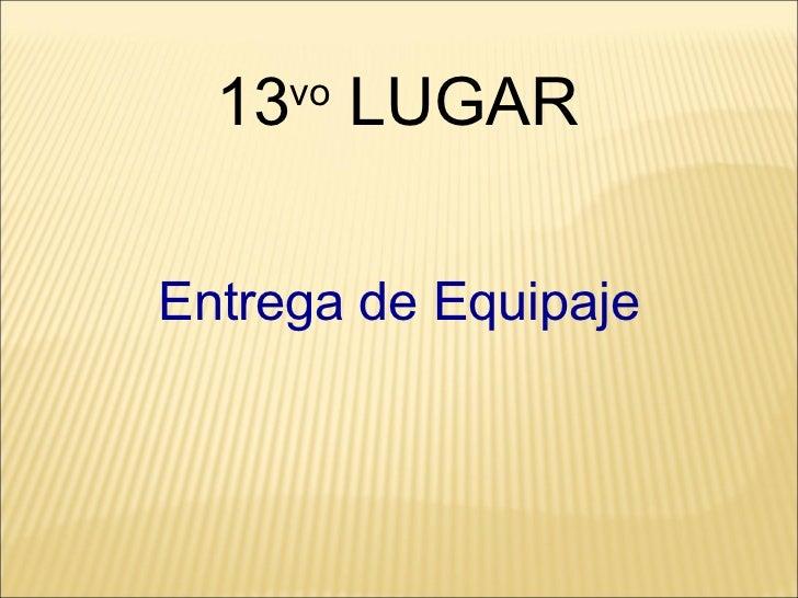 Entrega de Equipaje 13 vo  LUGAR