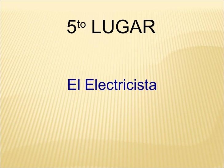 5 to  LUGAR El Electricista