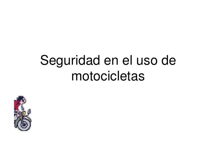 Seguridad en el uso de motocicletas<br />