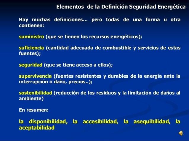 Hay muchas definiciones… pero todas de una forma u otra contienen: suministro (que se tienen los recursos energéticos); su...
