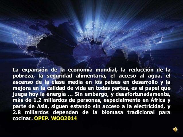 La expansión de la economía mundial, la reducción de la pobreza, la seguridad alimentaria, el acceso al agua, el ascenso d...