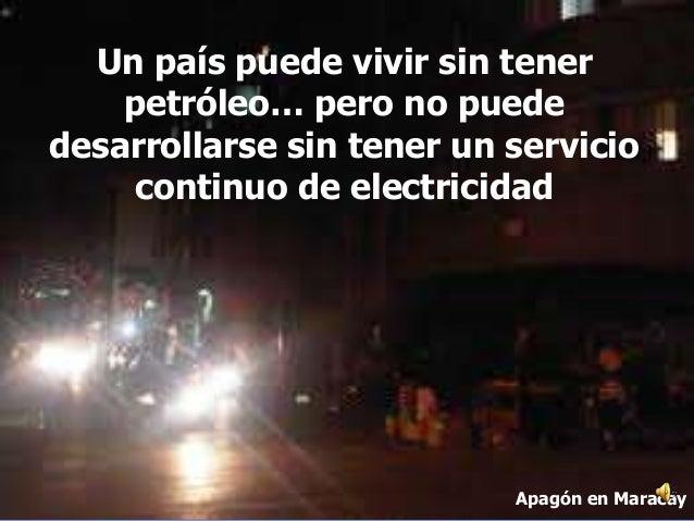 Un país puede vivir sin tener petróleo… pero no puede desarrollarse sin tener un servicio continuo de electricidad Apagón ...