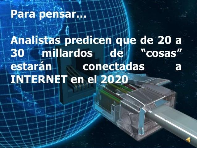 """Para pensar… Analistas predicen que de 20 a 30 millardos de """"cosas"""" estarán conectadas a INTERNET en el 2020"""