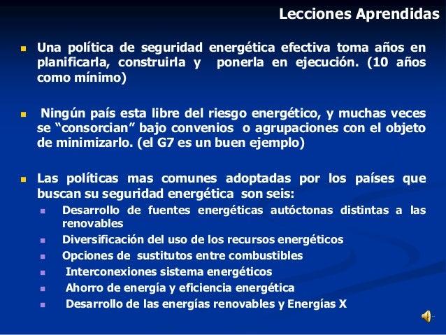  Una política de seguridad energética efectiva toma años en planificarla, construirla y ponerla en ejecución. (10 años co...